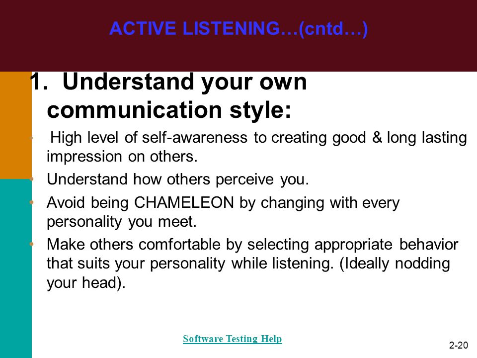 2-20 1. Understand your own communication style: High level of self-awareness to creating good & long lasting impression on others. Understand how oth