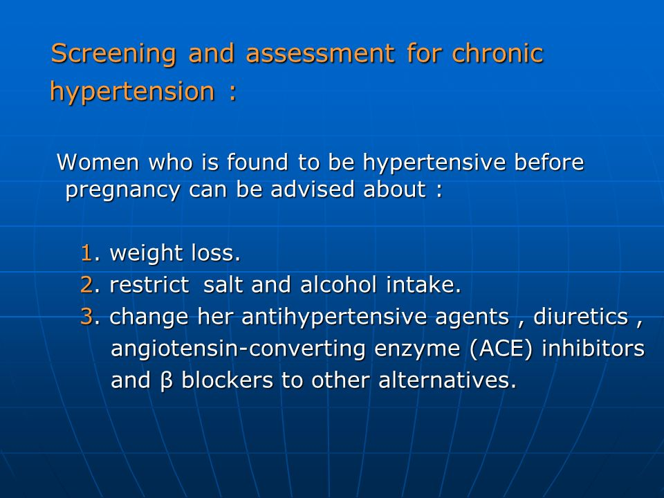 Screening and assessment for chronic Screening and assessment for chronic hypertension : hypertension : Women who is found to be hypertensive before p