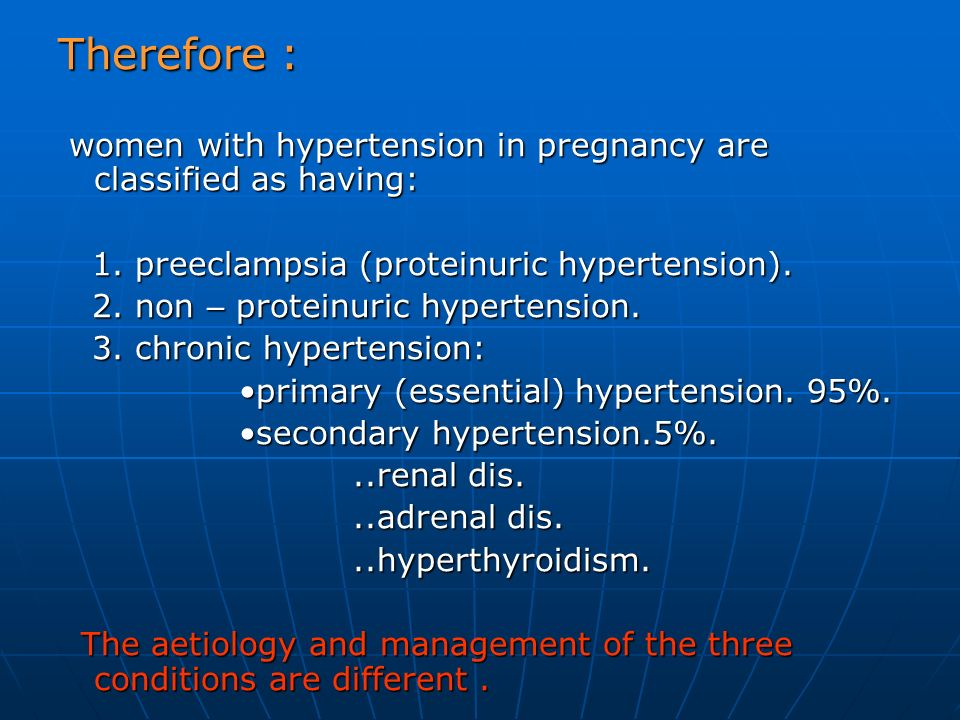Therefore : women with hypertension in pregnancy are classified as having: women with hypertension in pregnancy are classified as having: 1. preeclamp