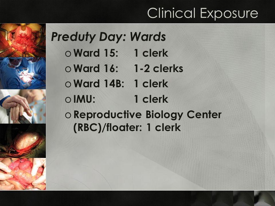 Clinical Exposure Preduty Day: Wards o Ward 15: 1 clerk o Ward 16: 1-2 clerks o Ward 14B: 1 clerk o IMU: 1 clerk o Reproductive Biology Center (RBC)/f