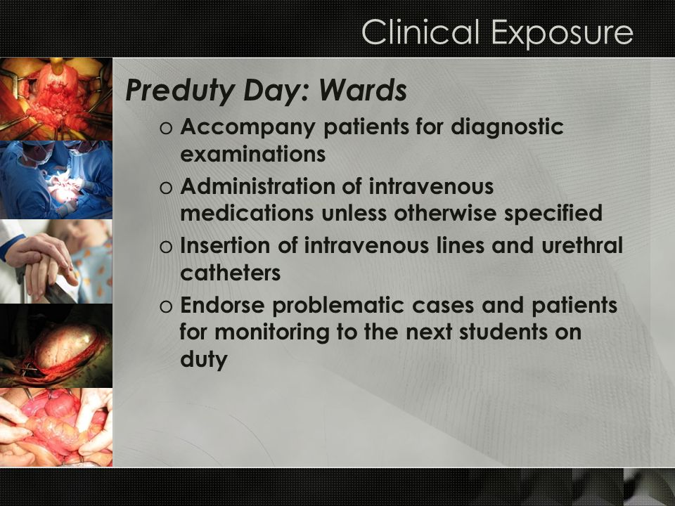 Clinical Exposure Preduty Day: Wards o Accompany patients for diagnostic examinations o Administration of intravenous medications unless otherwise spe
