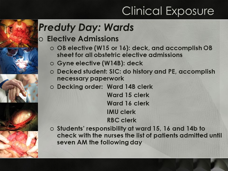 Clinical Exposure Preduty Day: Wards o Elective Admissions o OB elective (W15 or 16): deck, and accomplish OB sheet for all obstetric elective admissi