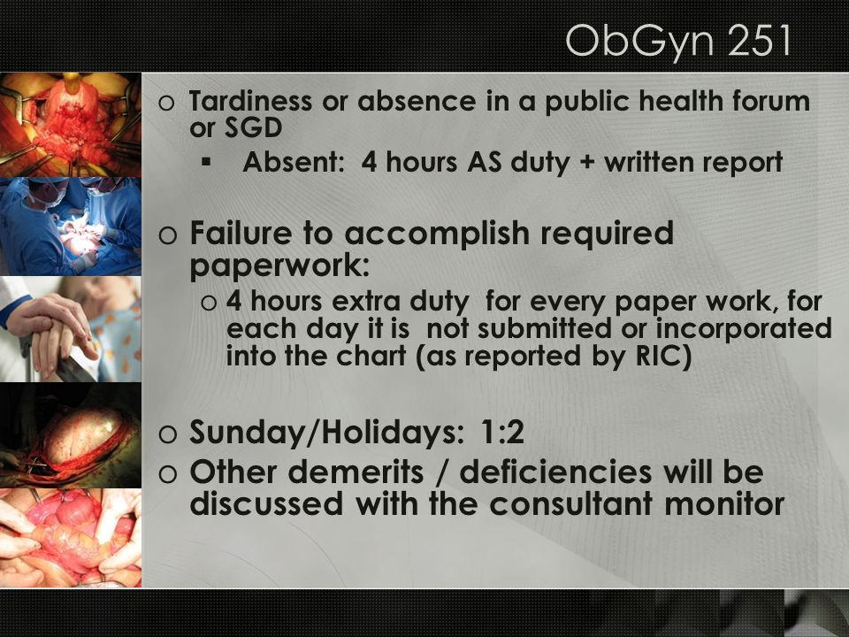 ObGyn 251 o Tardiness or absence in a public health forum or SGD Absent: 4 hours AS duty + written report o Failure to accomplish required paperwork: