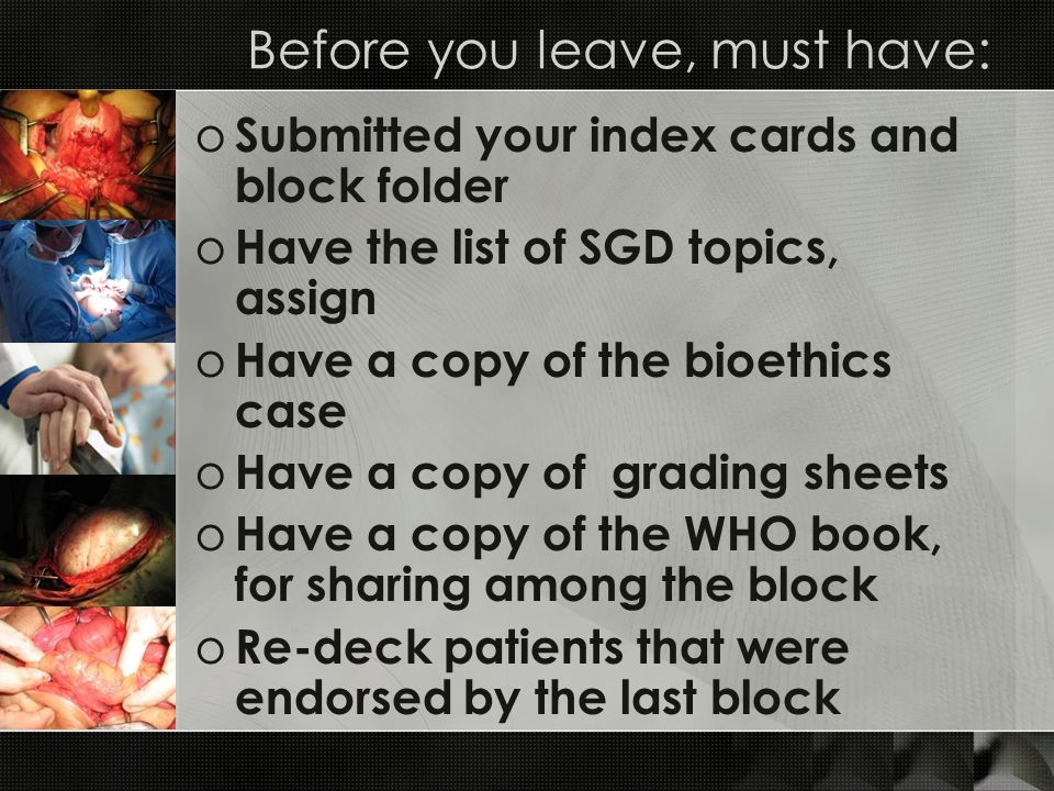 Before you leave, must have: o Submitted your index cards and block folder o Have the list of SGD topics, assign o Have a copy of the bioethics case o