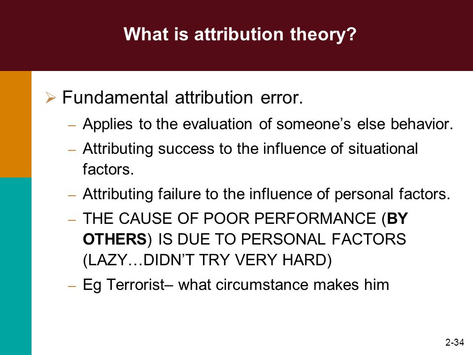 2-33 What is attribution theory? Factors influencing internal and external attributions. – Distinctiveness consistency of a persons behavior across si