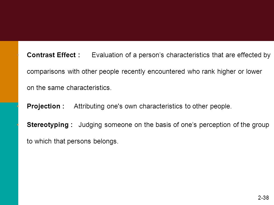2-37 Shortcuts in judging others Selective Perception : People selectively interpret what they see on the basis of their interests, background, experi