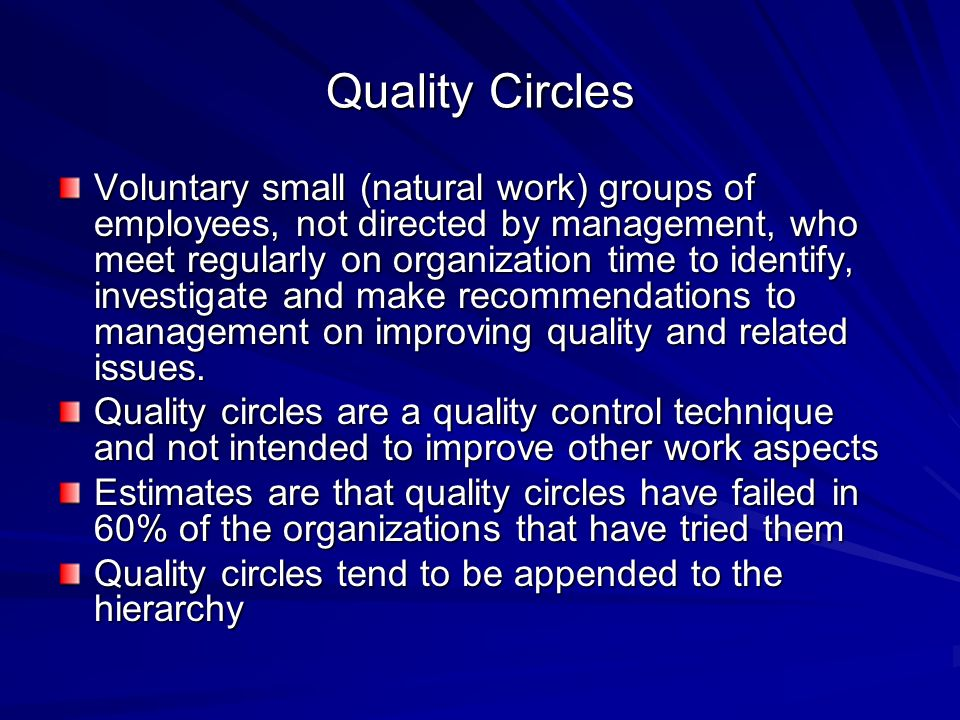 Quality Circles Voluntary small (natural work) groups of employees, not directed by management, who meet regularly on organization time to identify, i