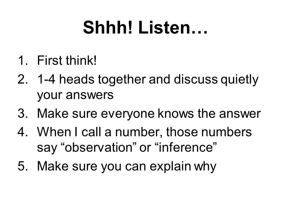 Shhh. Listen… 1.First think.