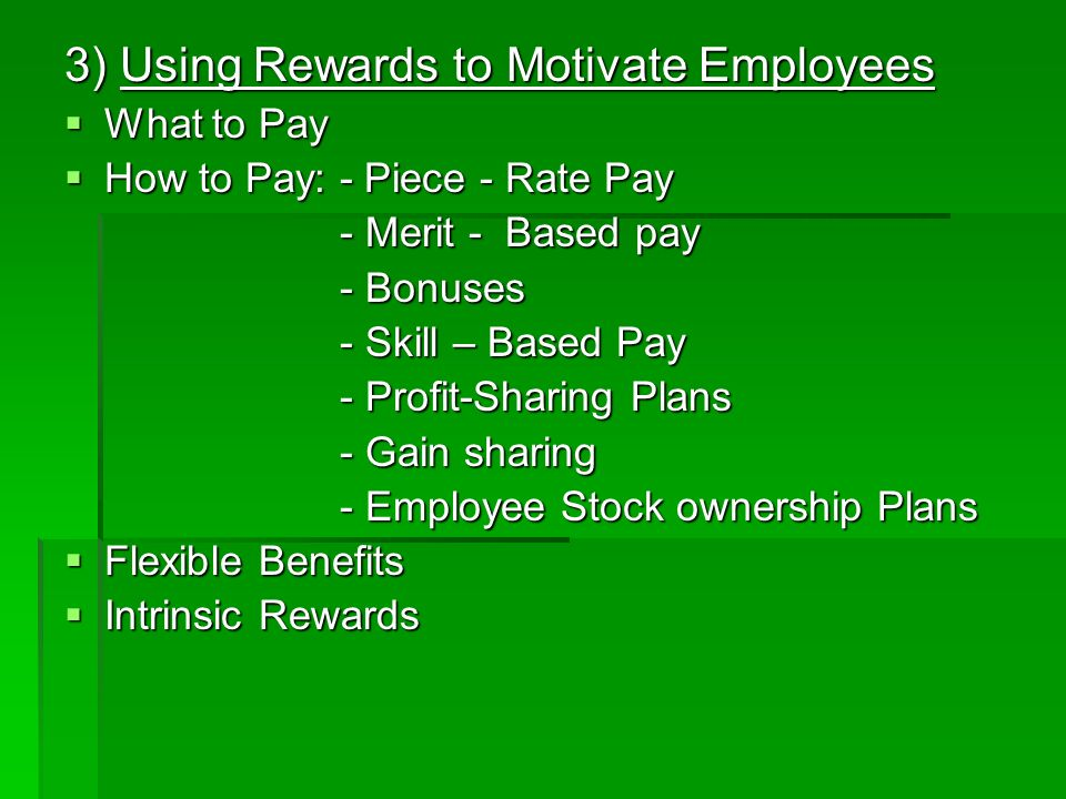 3) Using Rewards to Motivate Employees What to Pay What to Pay How to Pay: - Piece - Rate Pay How to Pay: - Piece - Rate Pay - Merit - Based pay - Mer