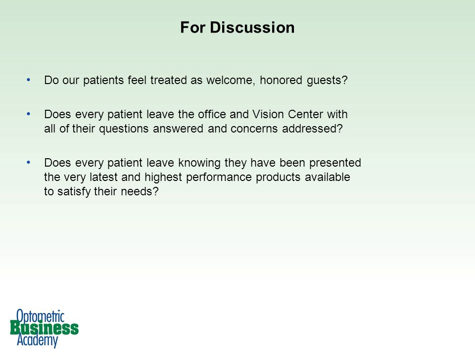 For Discussion Do our patients feel treated as welcome, honored guests? Does every patient leave the office and Vision Center with all of their questi