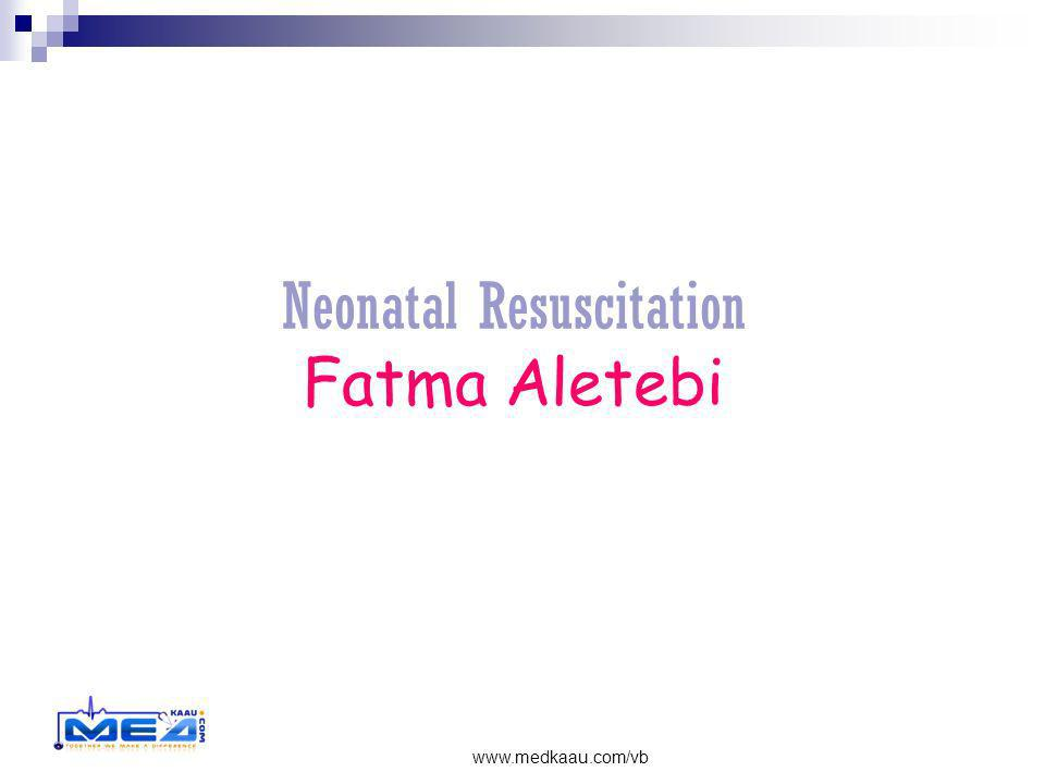Neonatal Resuscitation Fatma Aletebi www.medkaau.com/vb