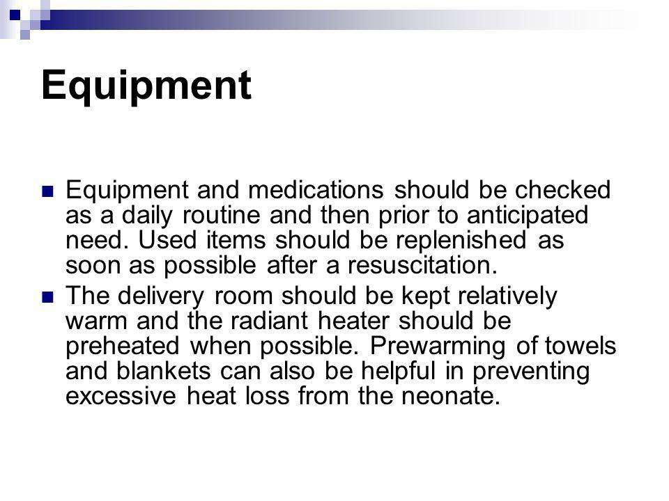 Equipment Equipment and medications should be checked as a daily routine and then prior to anticipated need. Used items should be replenished as soon