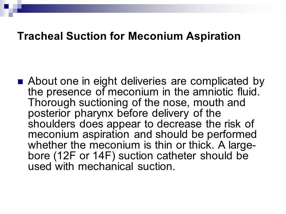Tracheal Suction for Meconium Aspiration About one in eight deliveries are complicated by the presence of meconium in the amniotic fluid. Thorough suc
