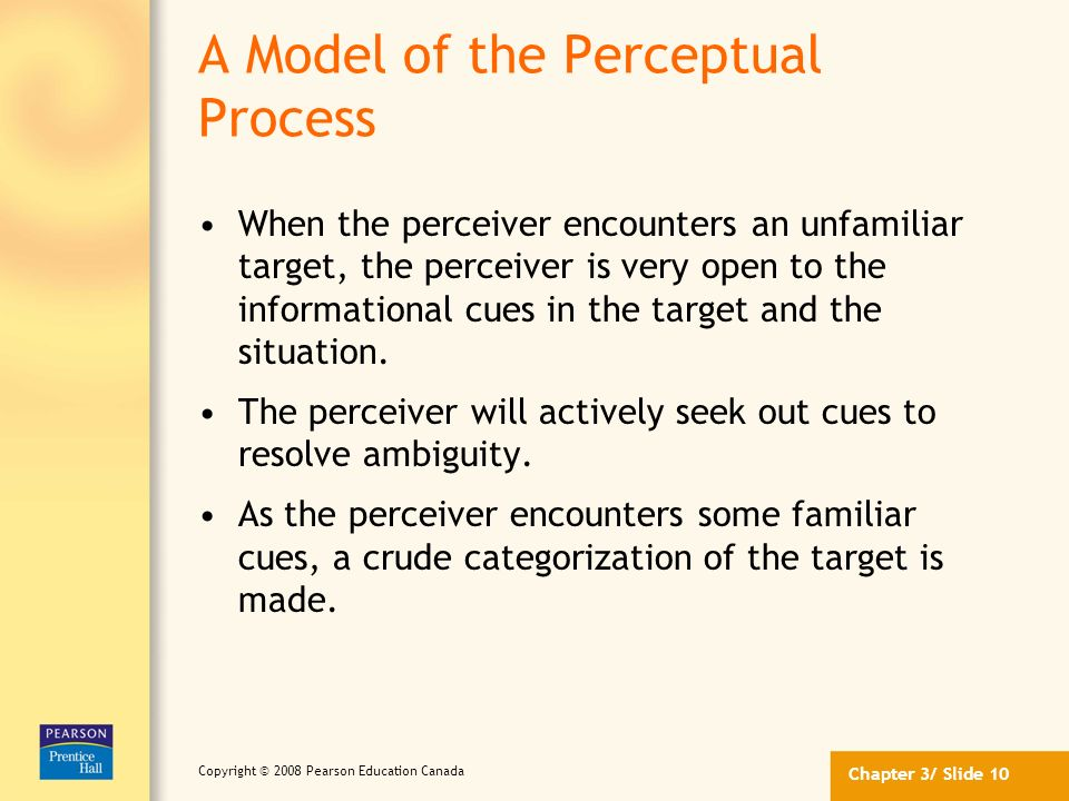 Chapter 3/ Slide 9 Copyright © 2008 Pearson Education Canada The Situation Perception occurs in some situational context, and this context can affect