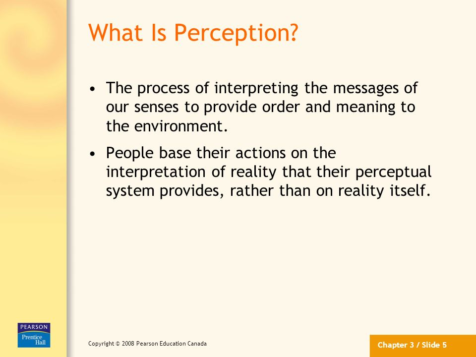 Chapter 3/ Slide 2 Copyright © 2008 Pearson Education Canada Learning Objectives 1.Define perception and discuss some of the general factors that infl