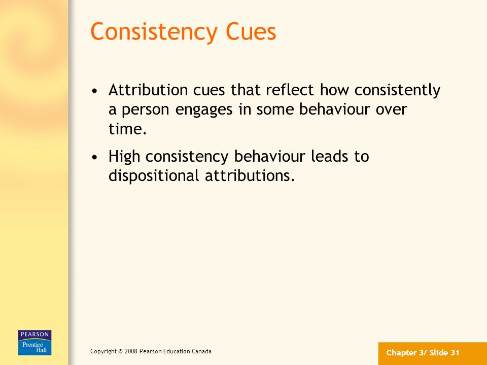 Chapter 3/ Slide 30 Copyright © 2008 Pearson Education Canada Attribution Cues (continued) 1.Does the person engage in the behaviour regularly and con