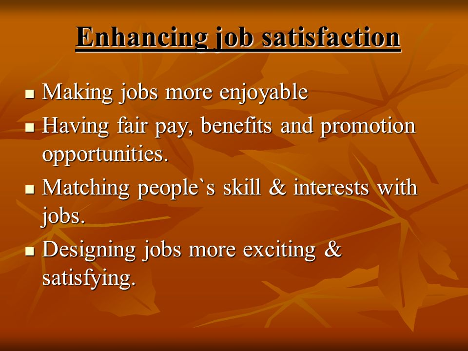 Enhancing job satisfaction Making jobs more enjoyable Making jobs more enjoyable Having fair pay, benefits and promotion opportunities. Having fair pa
