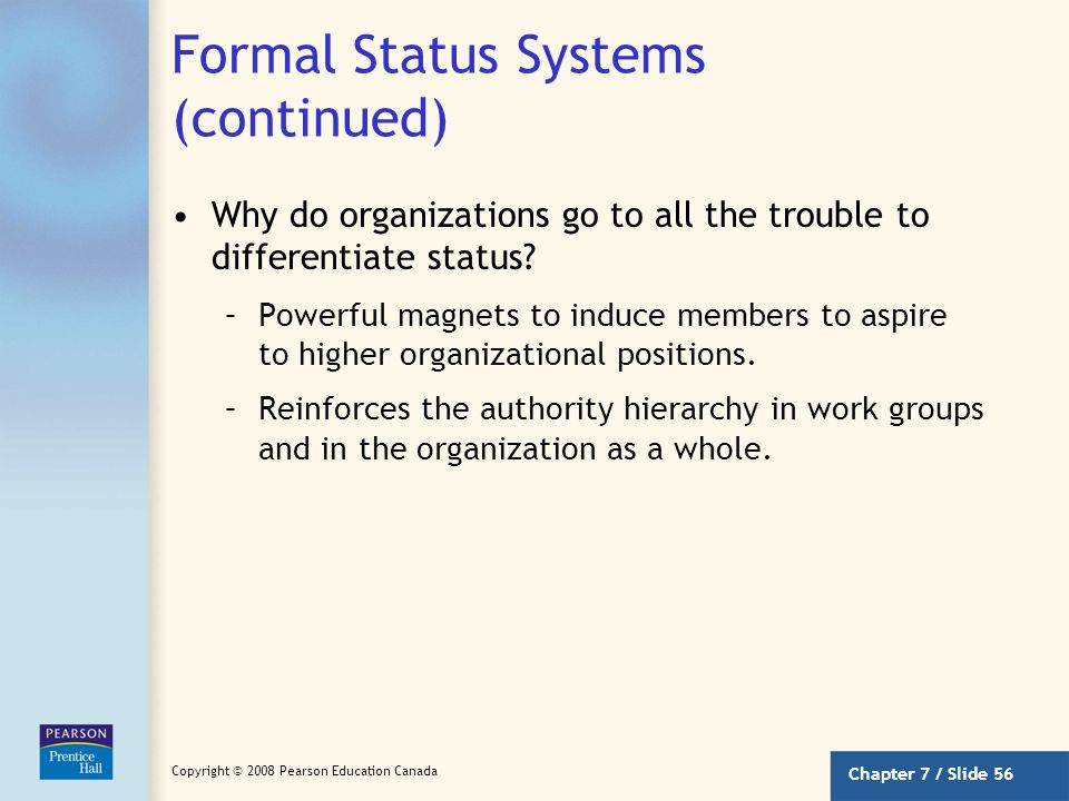 Chapter 7 / Slide 55 Copyright © 2008 Pearson Education Canada Formal Status Systems Represents managements attempt to publicly identify those people