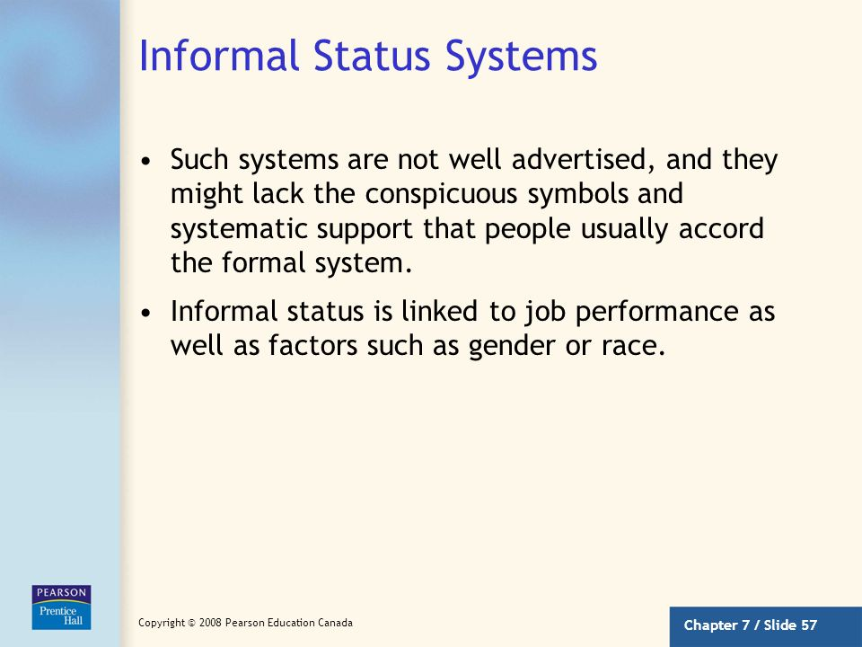 Chapter 7 / Slide 56 Copyright © 2008 Pearson Education Canada Formal Status Systems (continued) Why do organizations go to all the trouble to differe