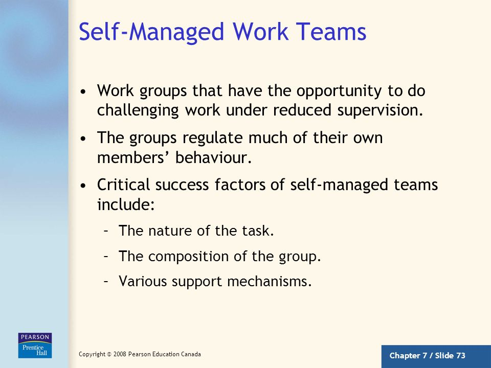 Chapter 7 / Slide 72 Copyright © 2008 Pearson Education Canada Designing Effective Work Teams (continued) Group effectiveness occurs when: –High effor