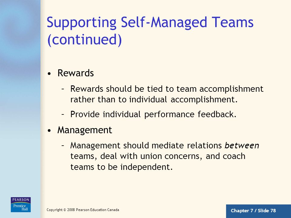 Chapter 7 / Slide 77 Copyright © 2008 Pearson Education Canada Supporting Self-Managed Teams Support factors can assist self-managed teams in becoming