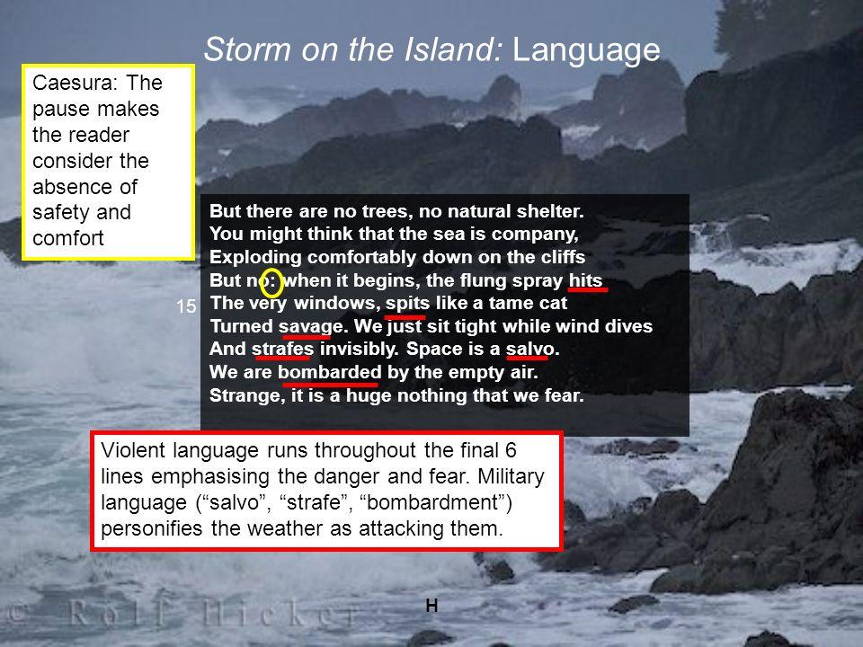 H Storm on the Island: Language But there are no trees, no natural shelter. You might think that the sea is company, Exploding comfortably down on the