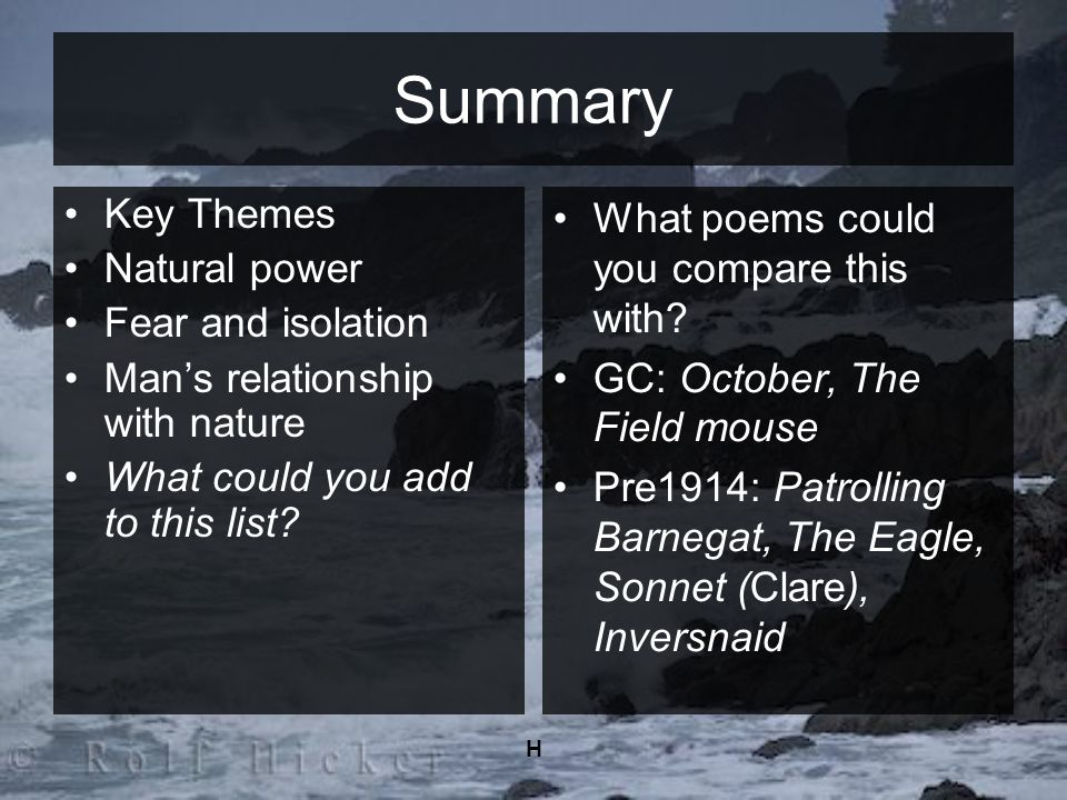 H Summary What poems could you compare this with? GC: October, The Field mouse Pre1914: Patrolling Barnegat, The Eagle, Sonnet (Clare), Inversnaid Key
