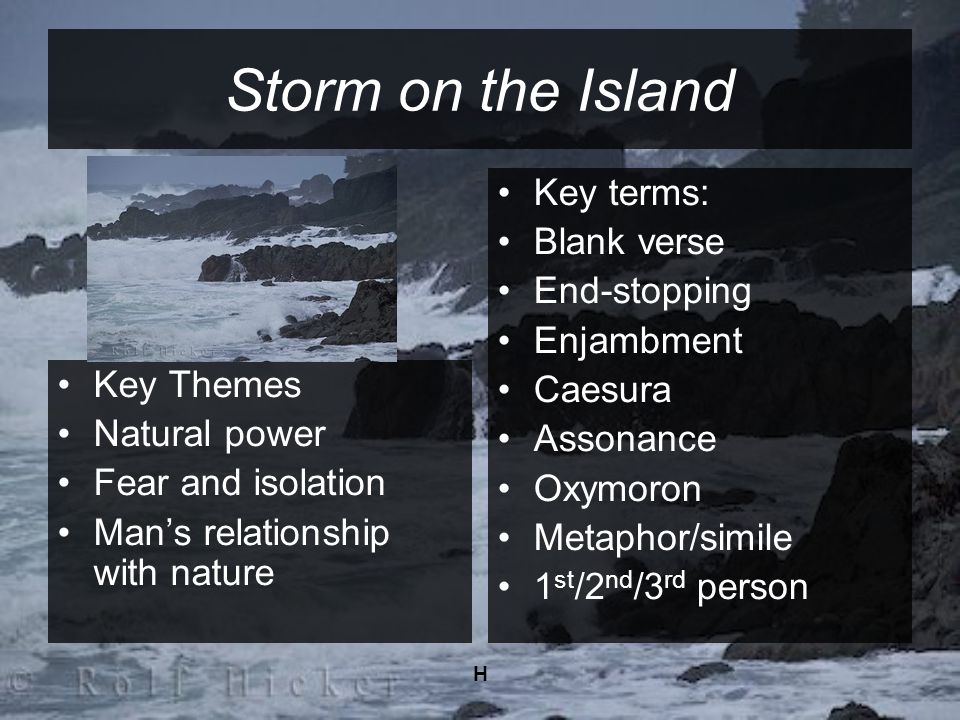 H Storm on the Island Key Themes Natural power Fear and isolation Mans relationship with nature Key terms: Blank verse End-stopping Enjambment Caesura