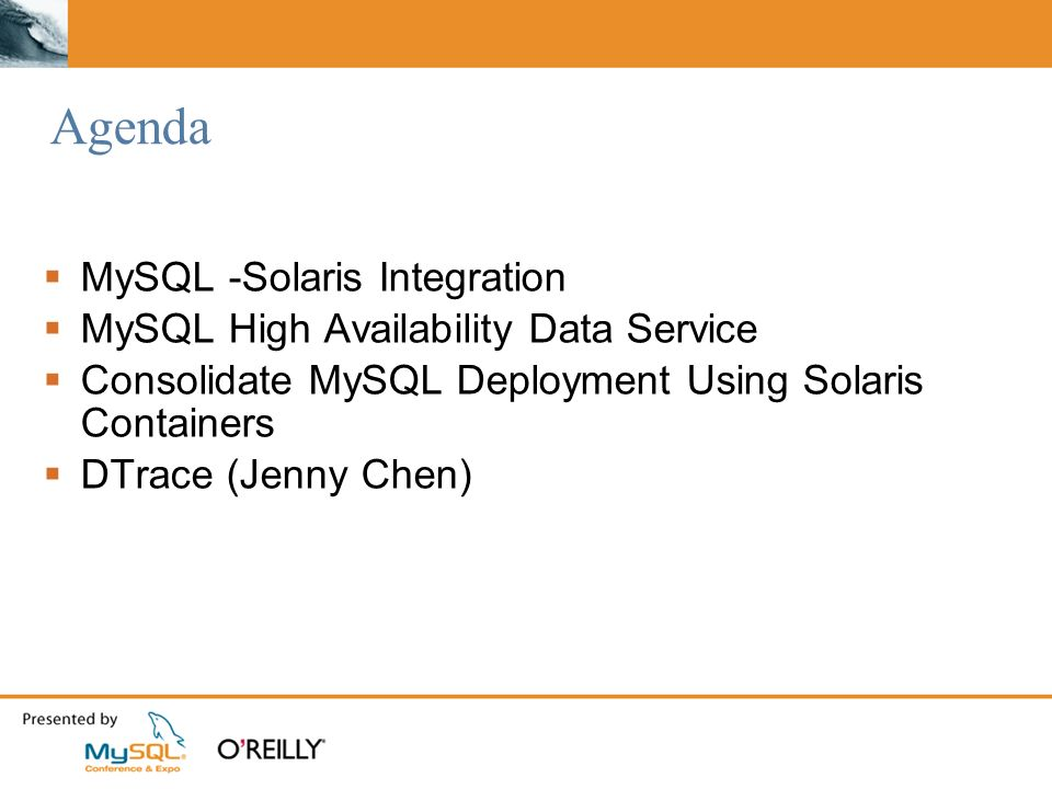 Agenda MySQL -Solaris Integration MySQL High Availability Data Service Consolidate MySQL Deployment Using Solaris Containers DTrace (Jenny Chen)