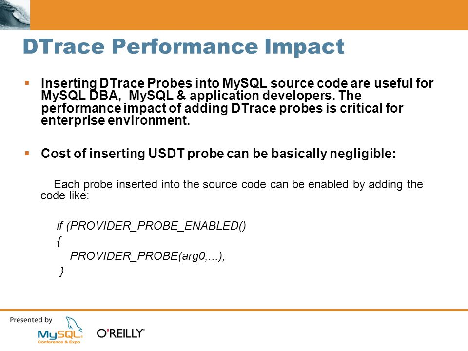 DTrace Performance Impact Inserting DTrace Probes into MySQL source code are useful for MySQL DBA, MySQL & application developers.