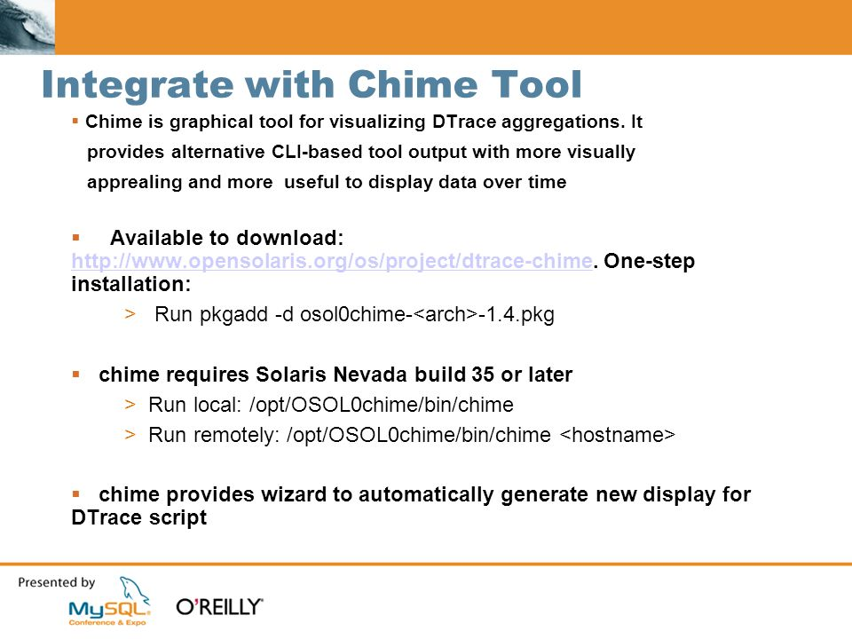 Integrate with Chime Tool Chime is graphical tool for visualizing DTrace aggregations.