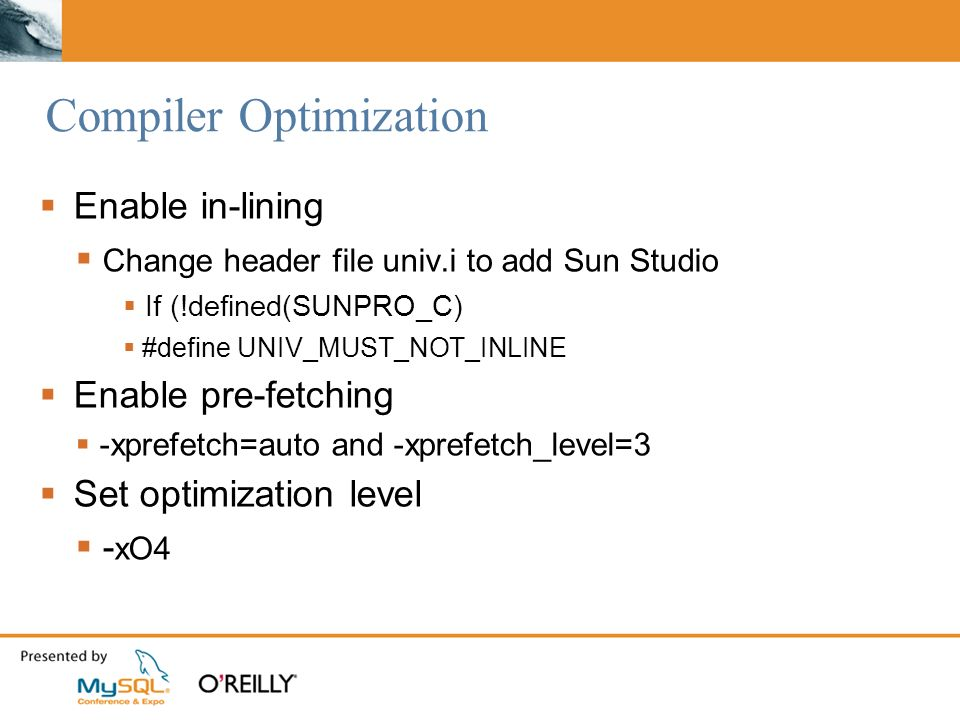 Compiler Optimization Enable in-lining Change header file univ.i to add Sun Studio If (!defined(SUNPRO_C) #define UNIV_MUST_NOT_INLINE Enable pre-fetching -xprefetch=auto and -xprefetch_level=3 Set optimization level - xO4