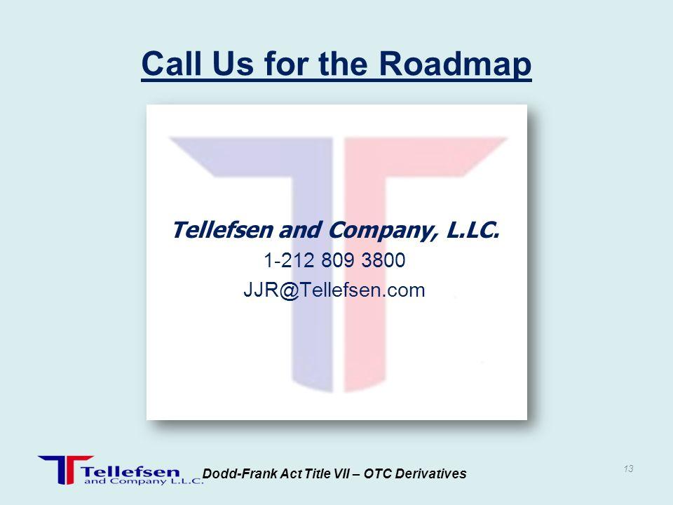 Tellefsen and Company, L.LC. 1-212 809 3800 JJR@Tellefsen.com Dodd-Frank Act Title VII – OTC Derivatives 13 Call Us for the Roadmap