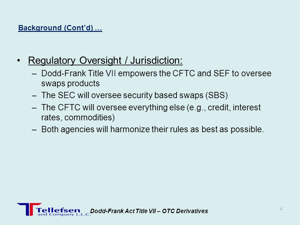 Regulatory Oversight / Jurisdiction: –Dodd-Frank Title VII empowers the CFTC and SEF to oversee swaps products –The SEC will oversee security based sw