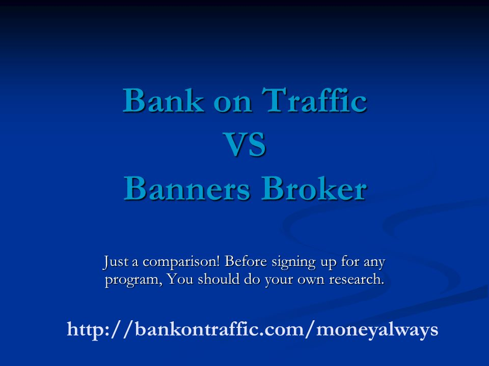 Bank on Traffic VS Banners Broker Just a comparison! Before signing up for any program, You should do your own research. http://bankontraffic.com/mone