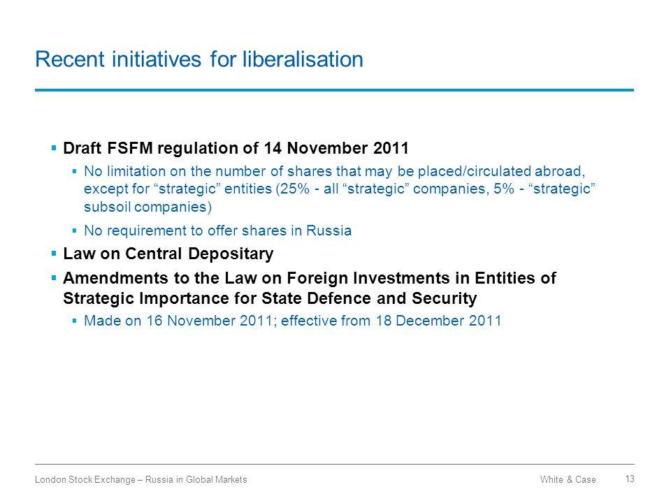 White & CaseLondon Stock Exchange – Russia in Global Markets 13 Recent initiatives for liberalisation Draft FSFM regulation of 14 November 2011 No lim