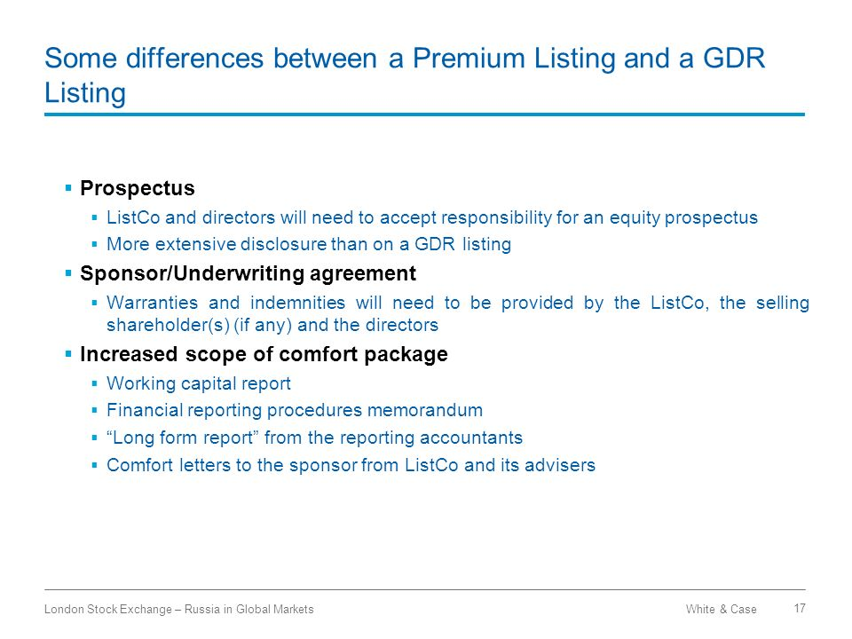 White & CaseLondon Stock Exchange – Russia in Global Markets 17 Some differences between a Premium Listing and a GDR Listing Prospectus ListCo and dir