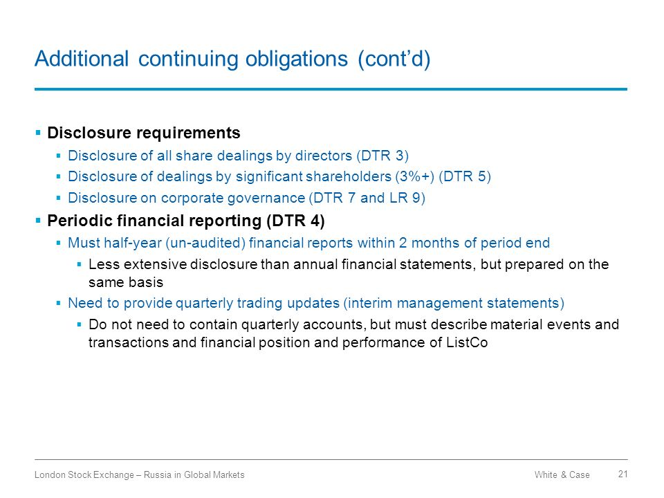 White & CaseLondon Stock Exchange – Russia in Global Markets 21 Additional continuing obligations (contd) Disclosure requirements Disclosure of all sh