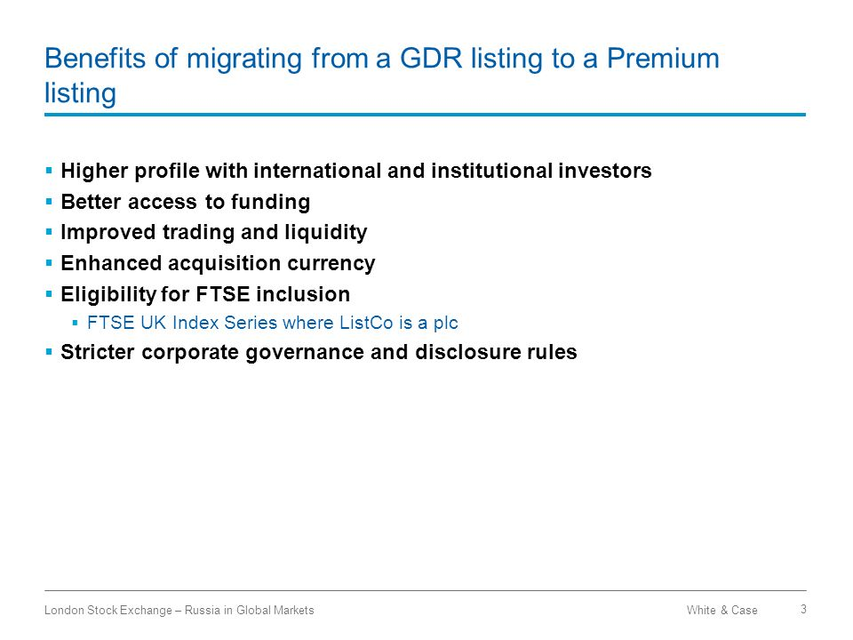 White & CaseLondon Stock Exchange – Russia in Global Markets 3 Benefits of migrating from a GDR listing to a Premium listing Higher profile with inter