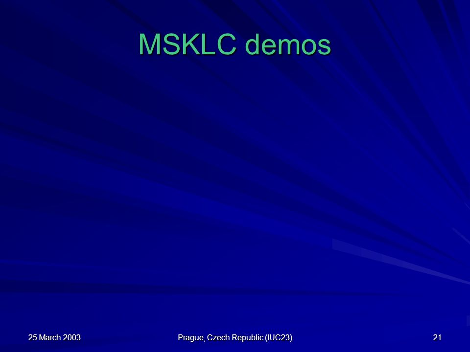 25 March 2003 Prague, Czech Republic (IUC23) 21 MSKLC demos