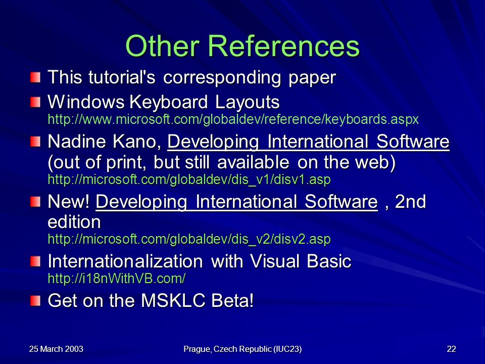 25 March 2003 Prague, Czech Republic (IUC23) 22 Other References This tutorial's corresponding paper Windows Keyboard Layouts Windows Keyboard Layouts