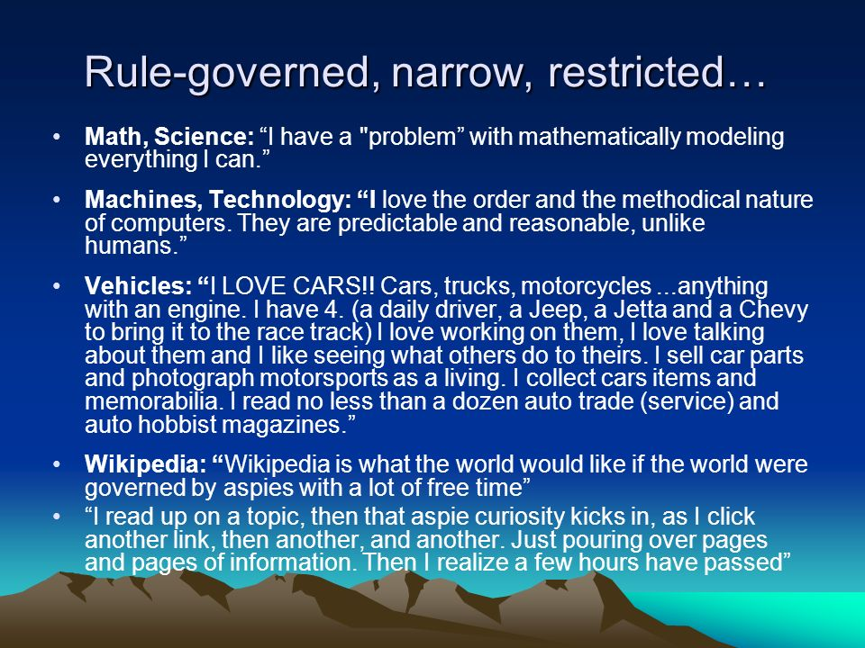 Rule-governed, narrow, restricted… Rule-governed, narrow, restricted… Math, Science: I have a problem with mathematically modeling everything I can.