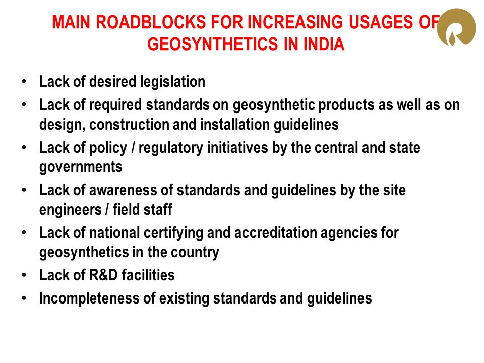 MAIN ROADBLOCKS FOR INCREASING USAGES OF GEOSYNTHETICS IN INDIA Lack of desired legislation Lack of required standards on geosynthetic products as wel