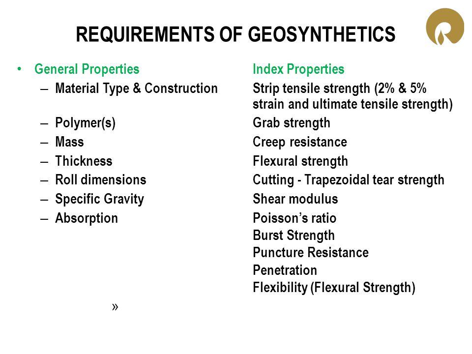 REQUIREMENTS OF GEOSYNTHETICS General PropertiesIndex Properties – Material Type & ConstructionStrip tensile strength (2% & 5% strain and ultimate ten