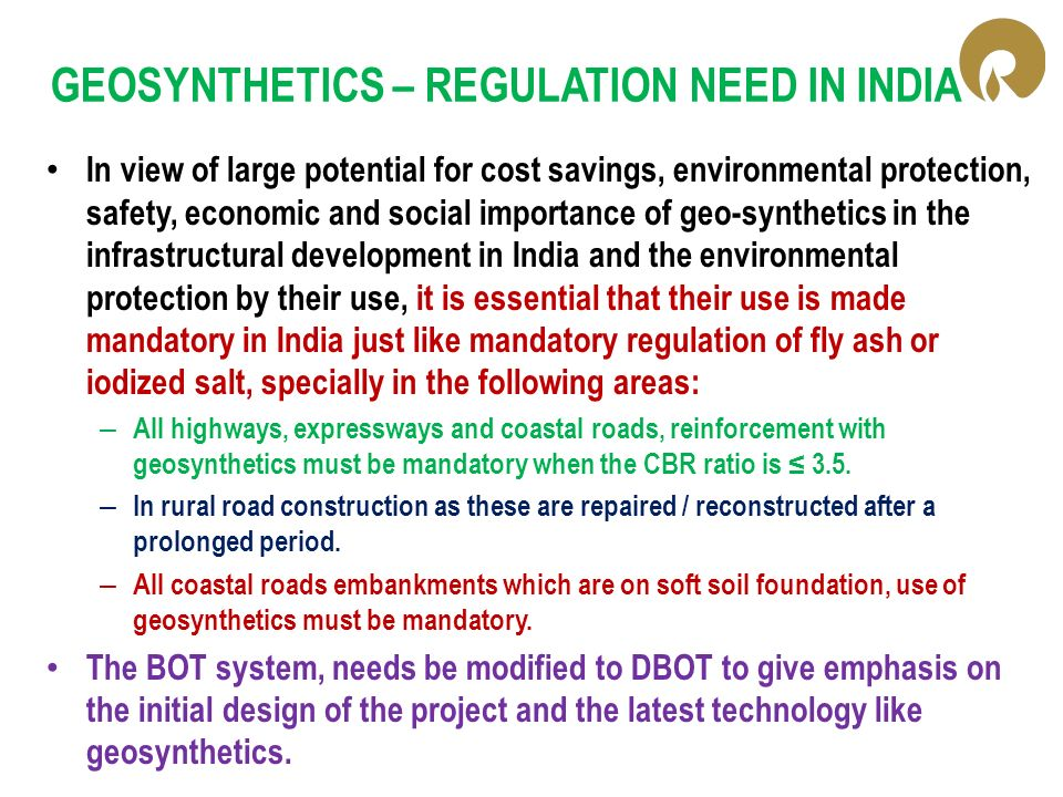 GEOSYNTHETICS – REGULATION NEED IN INDIA In view of large potential for cost savings, environmental protection, safety, economic and social importance