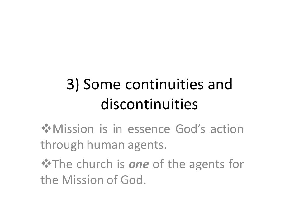 3) Some continuities and discontinuities Mission is in essence Gods action through human agents.
