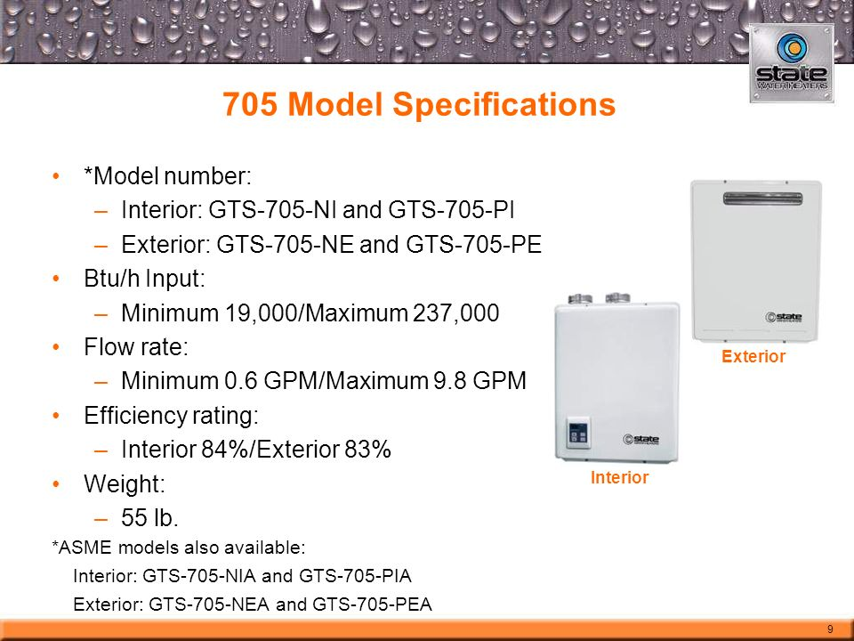 705 Model Specifications *Model number: –Interior: GTS-705-NI and GTS-705-PI –Exterior: GTS-705-NE and GTS-705-PE Btu/h Input: –Minimum 19,000/Maximum