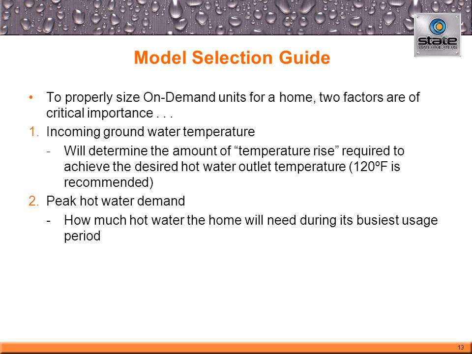 Model Selection Guide To properly size On-Demand units for a home, two factors are of critical importance... 1.Incoming ground water temperature -Will