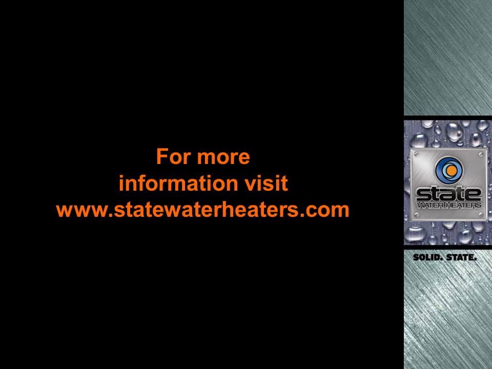 For more information visit www.statewaterheaters.com