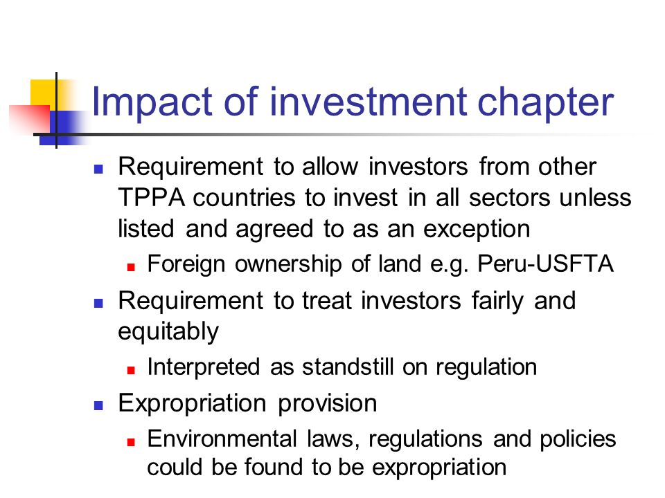Impact of investment chapter Requirement to allow investors from other TPPA countries to invest in all sectors unless listed and agreed to as an excep